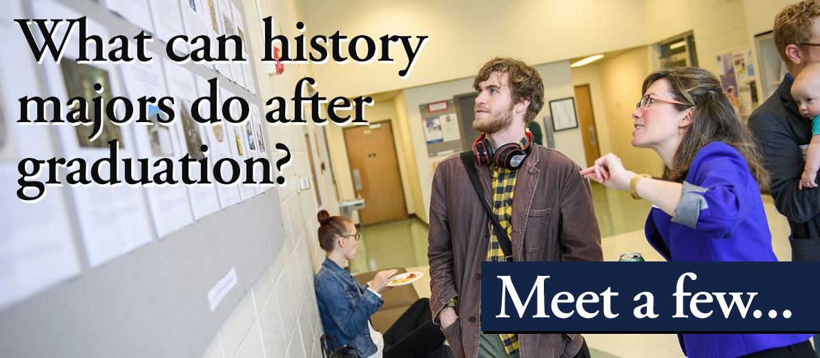 What can history majors do after graduation? Meet a few...